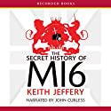 The Secret History of MI6: 1909-1949 Audiobook by Keith Jeffery Narrated by John Curless