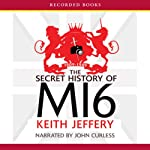 The Secret History of MI6: 1909-1949 | Keith Jeffery