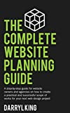 The Complete Website Planning Guide: A step by step guide for website owners and agencies on how to create a practical and successful scope of works for your next web design project