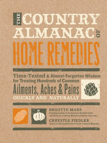 The Country Almanac of Home Remedies: Time-Tested & Almost Forgotten Wisdom for Treating Hundreds of Common Ailments, Aches & Pains Quickl by [Fiedler, Chrystle, Mars, Brigitte]