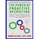 The Power of Proactive Recruiting by henry glickel (2014-12-29)