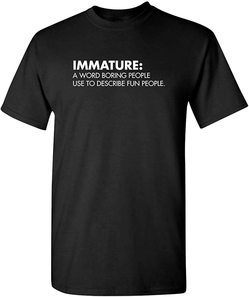 Immature A Word Boring People Humor Use Graphic Novelty Sarcastic Funny T Shirt