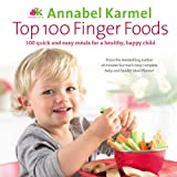 Top 100 Finger Foods: 100 Quick and Easy Meals for a Healthy, Happy Child