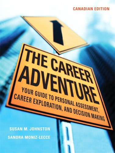 The Career Adventure: Your Guide to Personal Assessment, Career Exploration, and Decision Making, Canadian Edition
