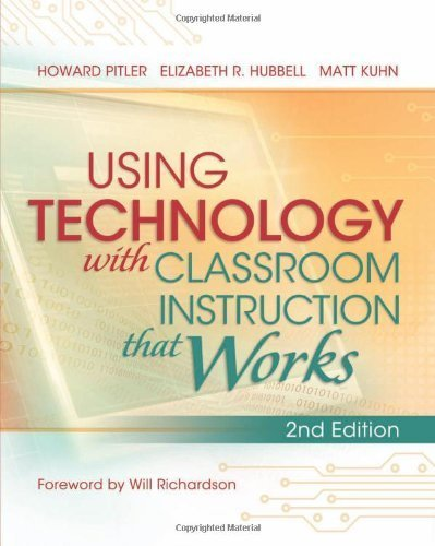 Using Technology with Classroom Instruction That Works, 2nd Edition 2nd edition by Howard Pitler, Elizabeth R. Hubbell, and Matt Kuhn (2012) Paperback