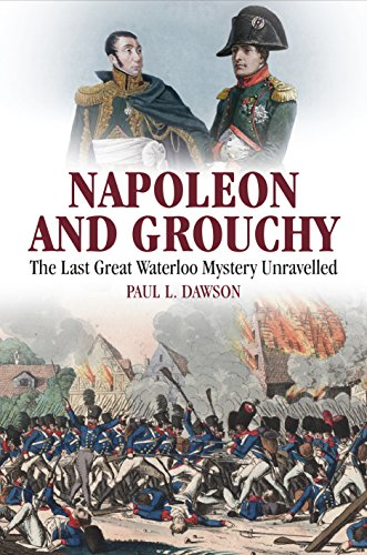 Napoleon and Grouchy: The Behind Great Waterloo Mystery Unravelled