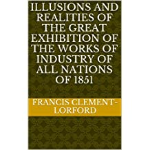 Illusions and realities of The Great Exhibition of the Works of Industry of All Nations of 1851