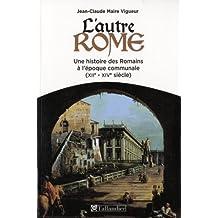 Autre Rome (L'): Une histoire des Romains à l'époque