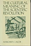 The Cultural Meaning of the Scientific Revolution, Jacob, Margaret C., 0394327993