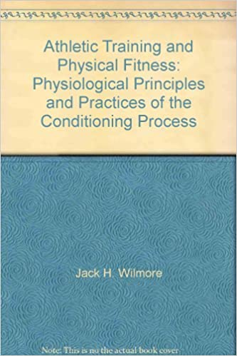 Athletic training and physical fitness: Physiological principles and practices of the conditioning process, Wilmore, Jack H