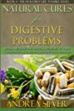 Natural Cures for Digestive Problems: Herbal Remedies and Natural Medicine to Cure Constipation, Acid Reflux, Bloating and Diarrhea (The Healthiest ... Remedies, Alternative Medicine) (Volume 4)