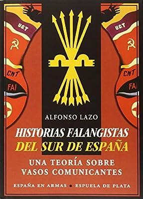 Historias falangistas del sur de España: Una teoría sobre vasos comunicantes España en Armas de Alfonso Lazo 26 mar 2015 Tapa blanda: Amazon.es: Libros