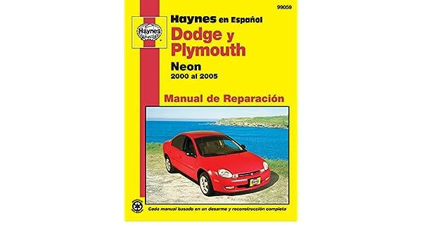 Modelos Dodge y Plymouth Neon Haynes Manual de Reparacion por 2000 al 2005: No incluye informacion especifica para los modelos SRT-4 (Spanish Edition) ...