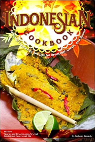 Indonesian cookbook selected indonesian recipes for breakfast indonesian cookbook selected indonesian recipes for breakfast lunch and dinner bonus snacks and desserts plus several traditional sauces and dip forumfinder Gallery