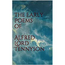 The Early Poems of Alfred Lord Tennyson (Illustrated)