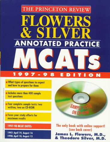 Flowers & Silver Annotated Practice MCAT w/Sample Tests On CD-ROM, 1997-98 (Flowers and Silver Annotated Practice Mcats With Sample Tests on CD-Rom)