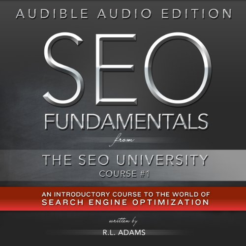 SEO Fundamentals: An Introductory Course to the World of Search Engine Optimization (The SEO University) by R.L. Adams