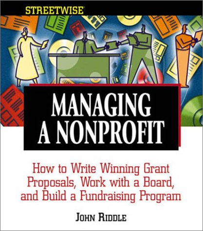 Managing A Nonprofit: Write Winning Grant Proposals, Work With Boards, and Build a Successful Fundraising Program (Stree