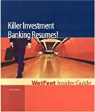 Killer Investment Banking Resumes! 2nd Edition: WetFeet Insider Guide