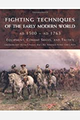 Fighting Techniques of the Early Modern World: Equipment, Combat Skills, and Tactics Hardcover