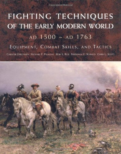 Fighting Techniques of the Early Modern World: Equipment, Combat Skills, and Tactics