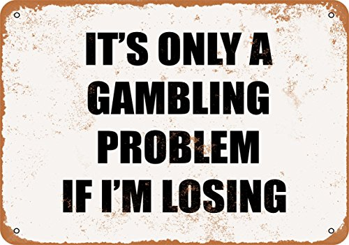 Wall-Color 7 x 10 Metal Sign - It's ONLY A Gambling Problem IF I'm Losing - Vintage Look