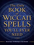 img - for The Only Book of Wiccan Spells You'll Ever Need book / textbook / text book