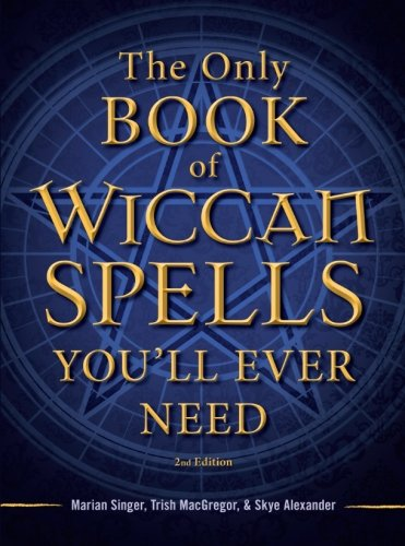 The Only Book of Wiccan Spells You'll Ever Need [Marian Singer - Trish MacGregor - Skye Alexander] (Tapa Blanda)