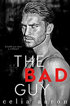The Bad Guy: A Dark Romance by [Aaron, Celia]