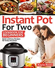 Instant Pot For Two Cookbook For Beginners: Quick And Easy Recipes For Every Occasion (Instant Pot Cookbook For Two)