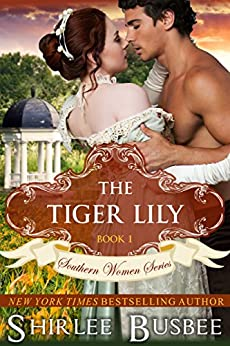 The Tiger Lily (The Southern Women Series, Book 1) by [Busbee, Shirlee]