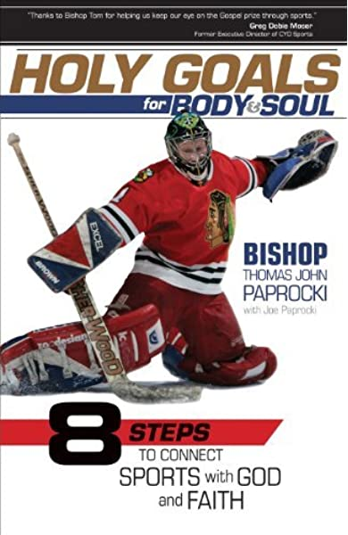 Holy Goals for Body and Soul: Eight Steps to Connect Sports with God and Faith: Bishop Thomas Paprocki, with Joe Paprocki: 9781594713668: Amazon.com: Books