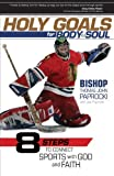 img - for Holy Goals for Body and Soul: Eight Steps to Connect Sports with God and Faith book / textbook / text book