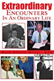 Extraordinary Encounters in an Ordinary Life, Mark Miller, 0595218660