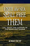 Book cover for Until the Sea Shall Free Them: Life, Death, and Survival in the Merchant Marine