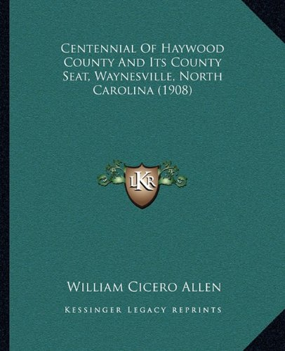 Centennial Of Haywood County And Its County Seat, Waynesville, North Carolina (1908)