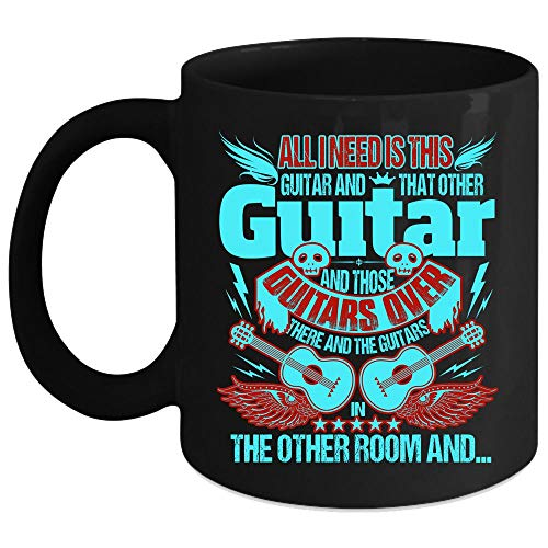 All I Need Is This Guitar And That Other Guitar Coffee Mug, Those Guitars Over And The Guitars In The Other Room Coffee Cup, Perfect for Wine, Coffee, Tea (Coffee Mug 15 Oz - Black)]()
