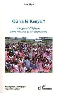 Ou Va le Kenya un Grand d'Afrique Entre Tensions et Developpement par Jean Bigot