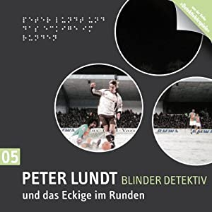 Peter Lundt und das Eckige im Runden (Peter Lundt 5) Hörspiel