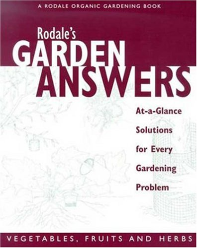 Download Rodale's Garden Answers- Vegetables, fruits, and Herbs: At-a-Glance Solutions for Every Gardening Problem pdf epub