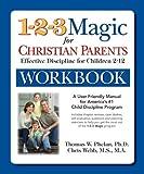 1-2-3 Magic Workbook for Christian Parents: Effective Discipline for Children 2-12