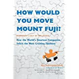 How Would You Move Mount Fuji?: Microsoft's Cult of the Puzzle -- How the World's Smartest Companies Select the Most Creative Thinkers