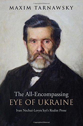 Download The All-Encompassing Eye of Ukraine: Ivan Nechui-Levyts'kyi's Realist Prose PDF
