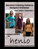 Machine Knitting Patterns Designer Knitwear Best Sellers Collection 1 (Henio Knitwear) (Volume 6)