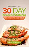 Ketogenic Diet: 30 Day Ketogenic Challenge: Discover the Secret to Health and Rapid Weight Loss with the Ketogenic 30 Day Challenge; Ketogenic Cookbook with Complete 30 Day Meal Plan