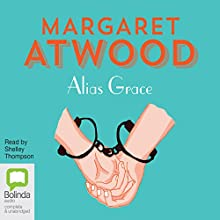 Alias Grace Audiobook by Margaret Atwood Narrated by Shelley Thompson