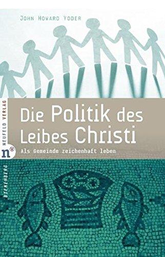 Die Politik des Leibes Christi: Als Gemeinde zeichenhaft leben (Edition Bienenberg)
