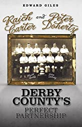 Raich Carter and Peter Doherty: Derby County's Perfect Partnership (Desert Island Football Histories)