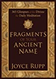 Fragments of Your Ancient Name, Joyce Rupp, 1933495286