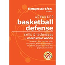 Advanced Basketball Defense: The World's Most Complete Illustrated Guide For Coaches, Players & Die-Hard Fans